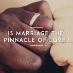 Benarkah Pernikahan adalah Perwujudan Kasih yang Paling Ideal?
