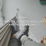 Aku Ingin Hidup Nyaman—Apakah Itu Salah?