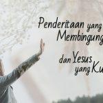 Penderitaan yang Membingungkan dan Yesus yang Kukenal